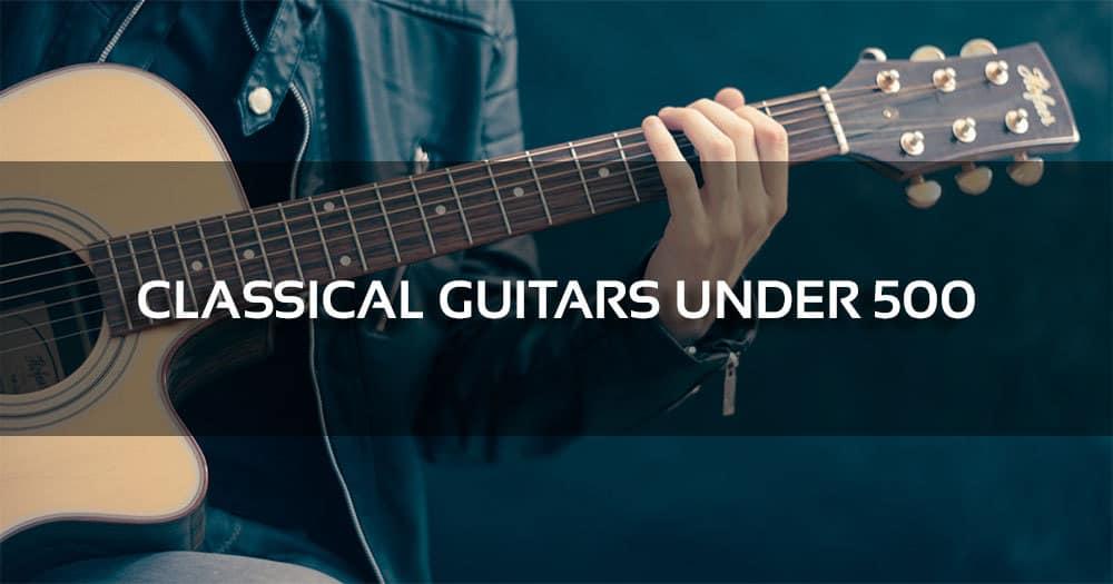 Classical Guitars Under 500