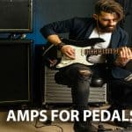 Amps for Pedals